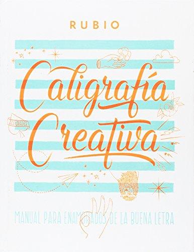 Caligrafía creativa. Manual de enamorados de la buena letra