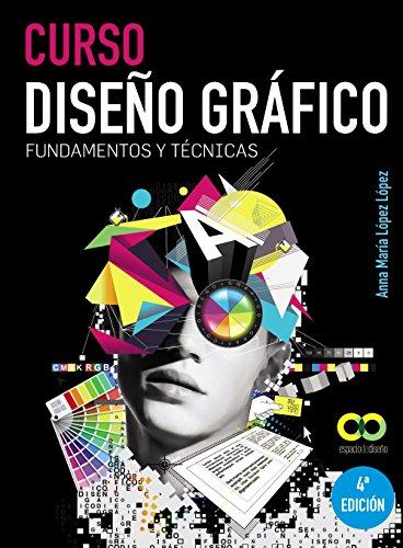 Curso diseño gráfico / Graphic Design Course: Fundamentos y técnicas / Fundamentals and Techniques (Spanish Edition)