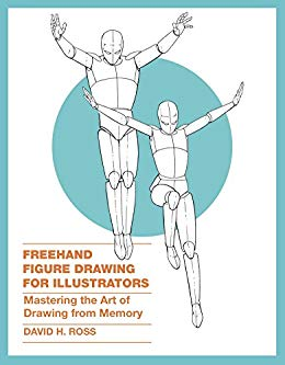 Freehand Figure Drawing for Illustrators: Mastering the Art of Drawing from Memory