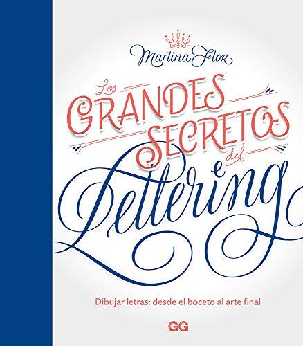 Los grandes secretos del lettering: Dibujar letras: desde el boceto al arte final (Spanish Edition)