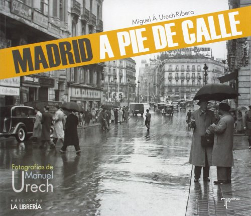 Madrid a pie de calle : fotografías de Manuel Urech