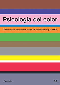 Psicología del color: Cómo actúan los colores sobre los sentimientos y la razón (Spanish Edition)