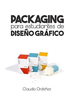 Packaging para estudiantes de Diseño Gráfico (Spanish Edition)