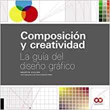 Composición y creatividad: La guía del diseño gráfico (Espacio De Diseño) (Spanish Edition)
