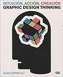 Intuición, acción, creación. Graphic Design Thinking (Spanish Edition)
