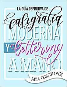 La guía definitiva de caligrafía moderna y lettering a mano para principiantes: Aprende a dibujar letras: un cuaderno de actividades que incluye ... para practicar y proyectos (Spanish Edition)