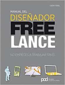 Manual del diseñador freelance: No empieces a trabajar sin él (Diseño gráfico) (Spanish Edition)
