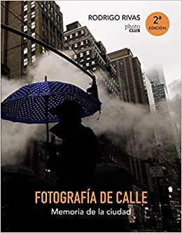 Fotografía de calle. Memoria de la ciudad (Photoclub) (Spanish Edition)