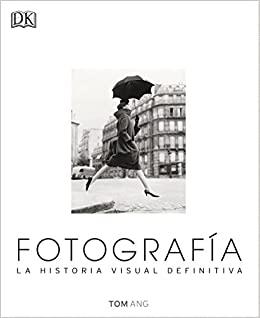 FOTOGRAFIA.LA HISTORIA VISUAL (Gran formato) (Spanish Edition)