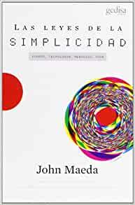 Las leyes de la simplicidad: Diseño, tecnología, negocios, vida (Libertad y cambio) (Spanish Edition)