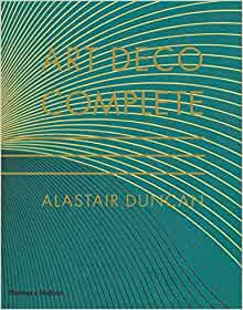 Art Deco Complete: Definitive Guide to Arts of the 1920s and1930s