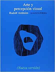 Arte y percepción visual: Psicología del ojo creador (Alianza forma (AF)) (Spanish Edition)