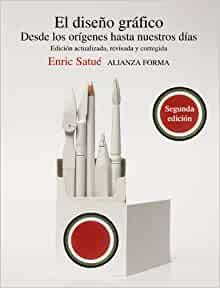 El diseño gráfico: Desde los orígenes hasta nuestros días (Alianza Forma (Af)) (Spanish Edition)