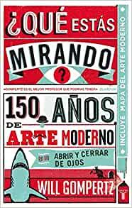 ¿Qué estás mirando?: 150 años de arte moderno en un abrir y cerrar de ojos (Pensamiento) (Spanish Edition)