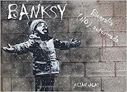 Banksy: Biografía (NO) autorizada (Spanish Edition)