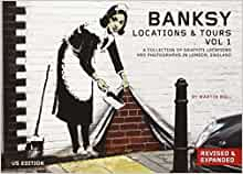 Banksy Locations & Tours Volume 1: A Collection of Graffiti Locations and Photographs in London, England (1)