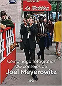 Cómo hago fotografías: 20 consejos de Joel Meyerowitz (Spanish Edition)