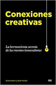 Conexiones creativas: La herramienta secreta de las mentes innovadoras (Spanish Edition)