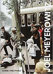 Joel Meyerowitz: Where I Find Myself: A Lifetime Retrospective