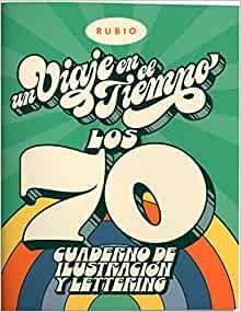 Un viaje en el tiempo: los 70. Cuaderno de ilustración y lettering (Un Viaje en el Tiempo RUBIO) (Spanish Edition)