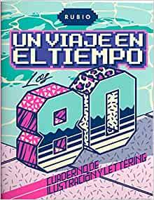 Un viaje en el tiempo: los 80. Cuaderno de ilustración y lettering (Un Viaje en el Tiempo RUBIO) (Spanish Edition)